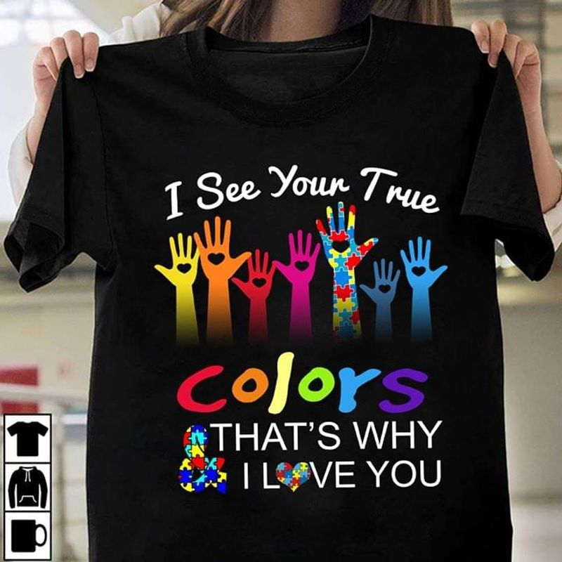 Autism Awareness I See Your True Heart Colors That'S Why I Love You Black  T Shirt Men/ Woman S-6XL Cotton