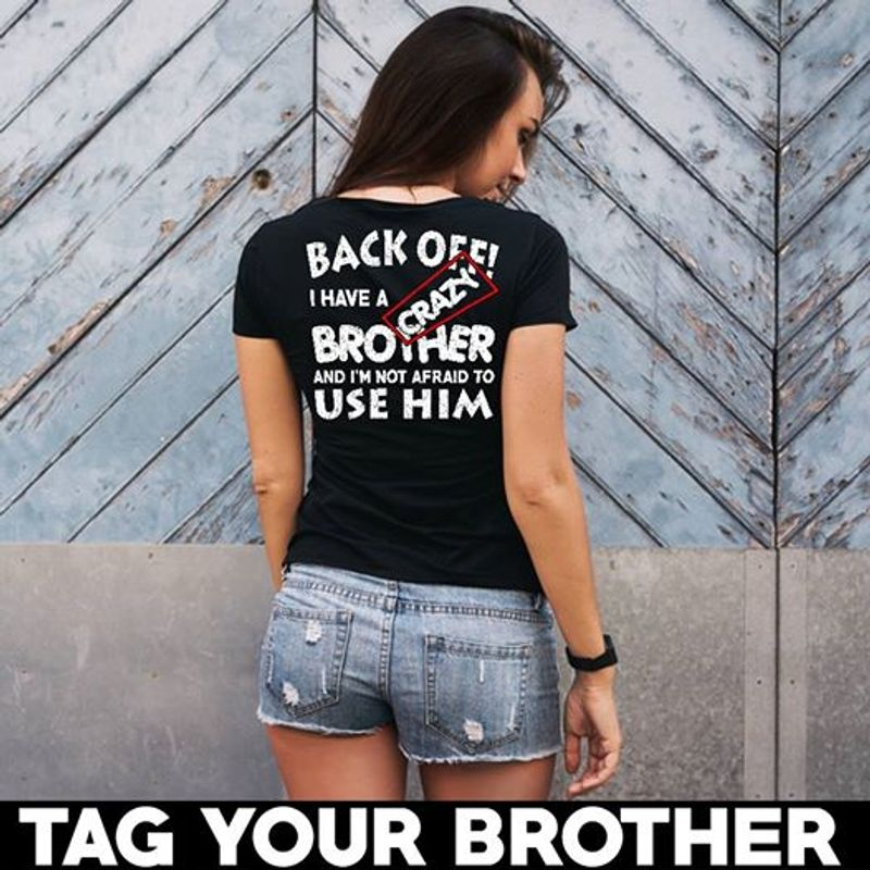Back Off I Have A Crazy Brother And I'm Not Afraid To Use Him T Shirt Black A5