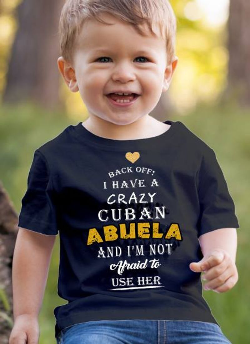 Back Off I Have A Crazy Cuban Abuela And I'm Not Afraid To Use Her T-shirt Black B4