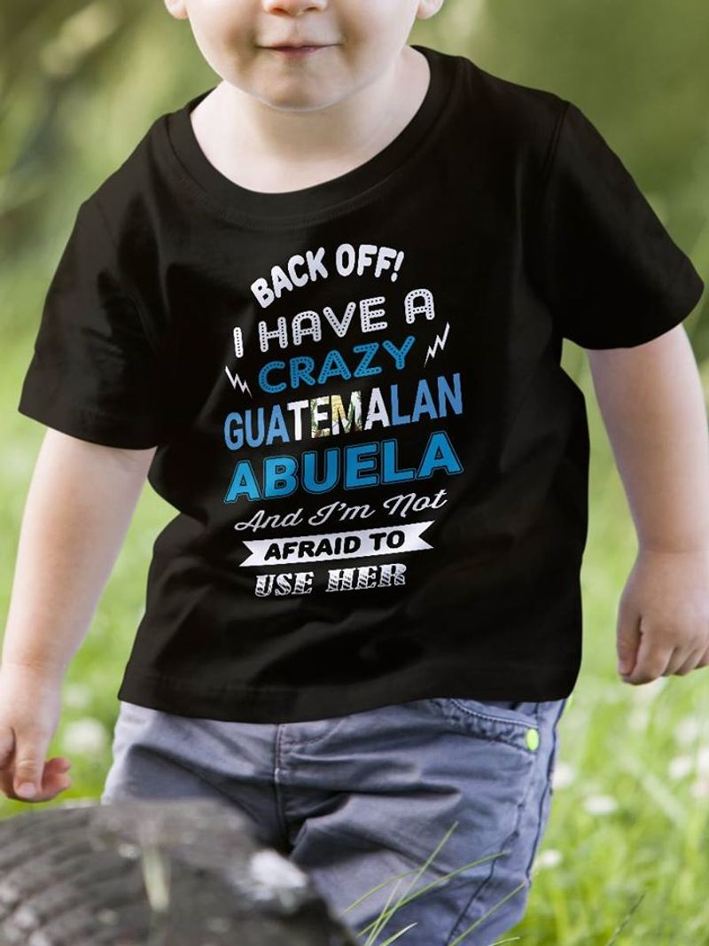 Back Off I Have A Crazy Guatemalan Abuela And Im Not Afraid To Use Her T-shirt Black A8