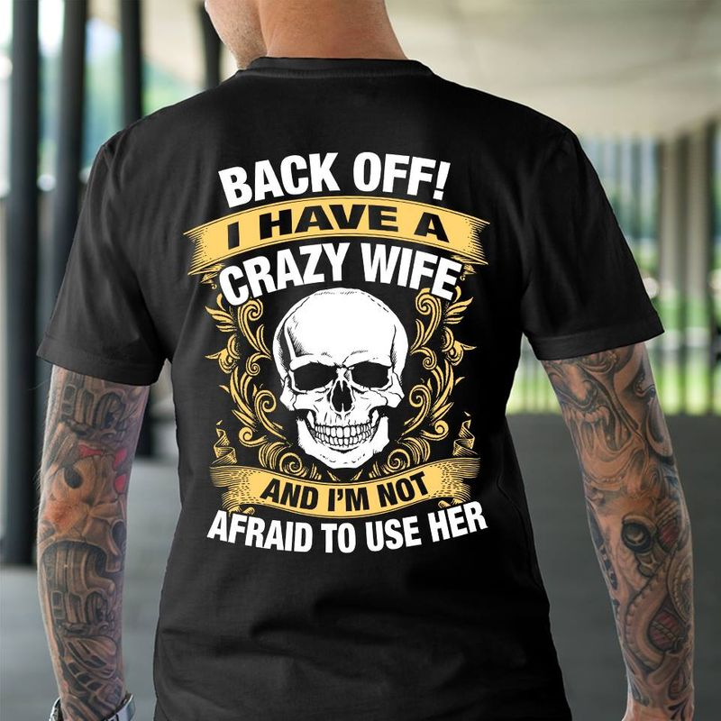 Back Off I Have A Crazy Wife And Im Not Afraid To Use Her T-shirt Black B7