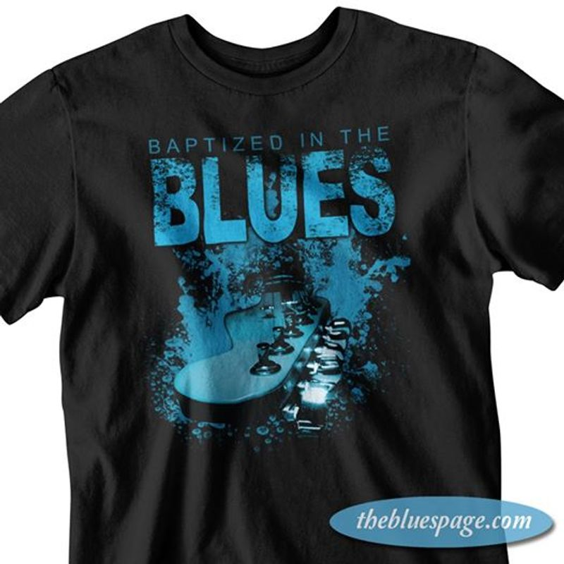Baptized In The Blues T Shirt Black A5
