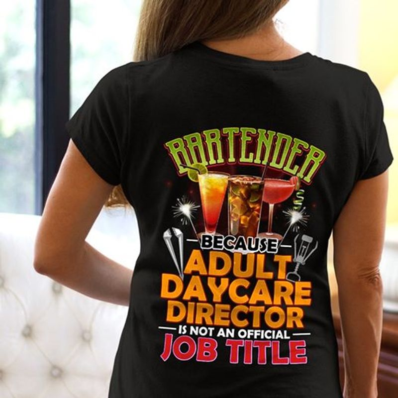 Bartender Because Adult Daycare Director Is Not An Official Job Title   T-shirt Black B5