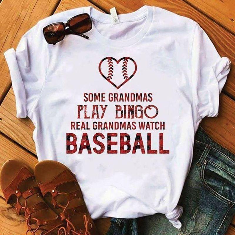 Baseball Heart Tee Some Grandmas Play Bingo Real Grandmas Watch Baseball Funny Grandma Gift White T Shirt Men And Women S-6XL Cotton