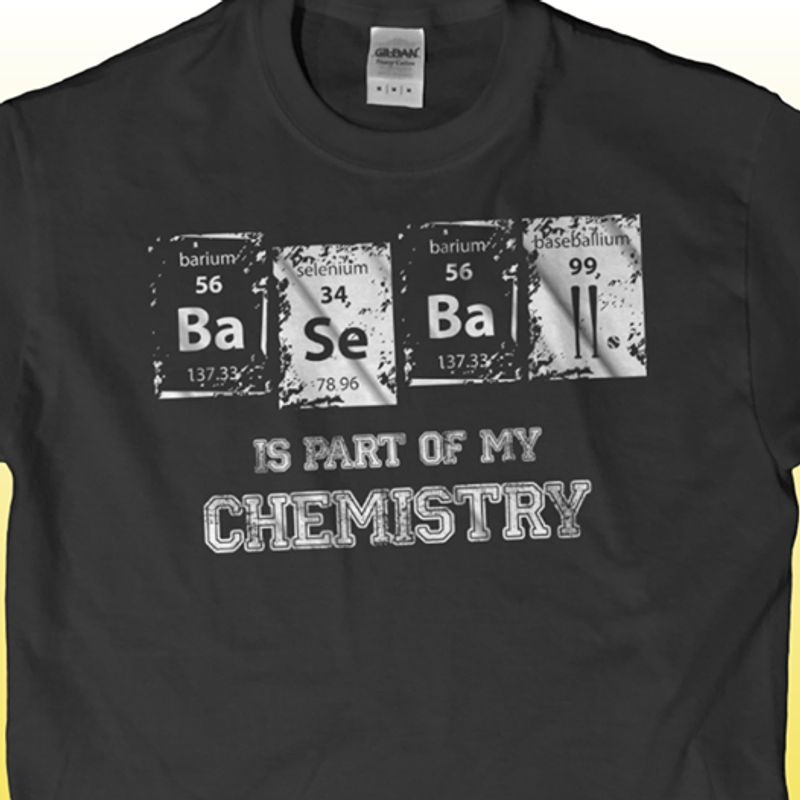 Baseball Is Part Of My Chemistry T-shirt Black B7