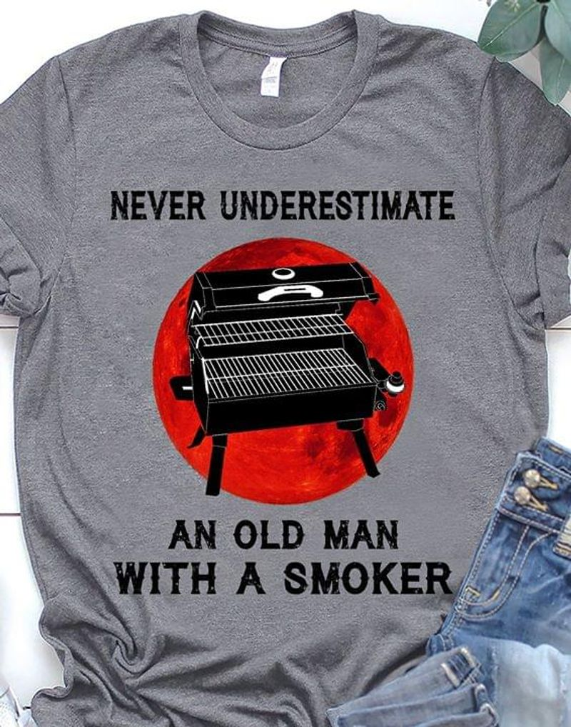 Bbq Never Underestimate An Old Man With A Smoker T-shirt Funny Bbq Grilling Sport Grey T Shirt Men And Women S-6XL Cotton