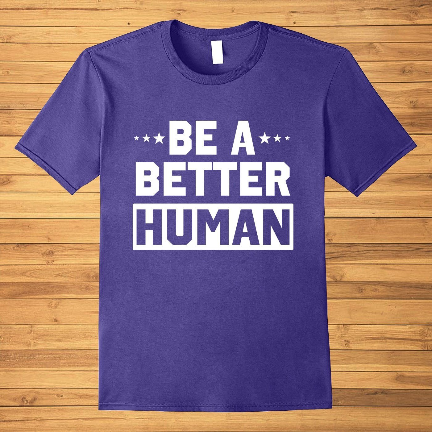 Be A Better Human Cute Gifts Funny For Men Women Youth T-Shirt