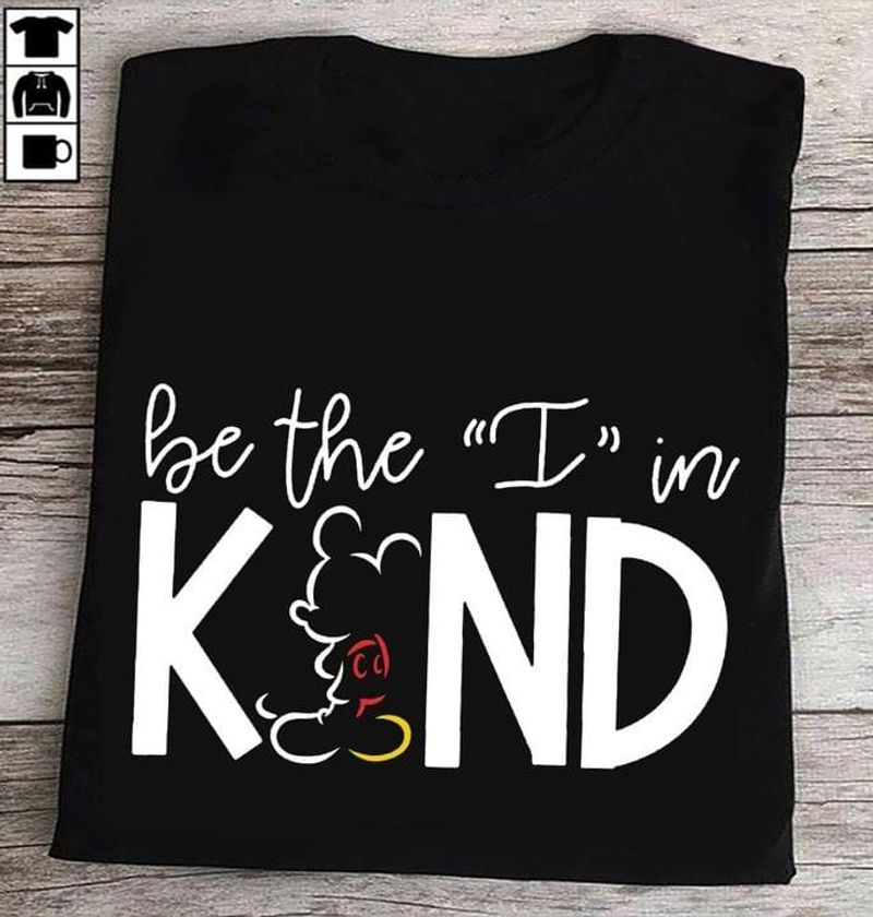 Be The I In Kind Tee Mickey Mouse Shirt Mickey Love Kind Quote Black T Shirt Men And Women S-6XL Cotton