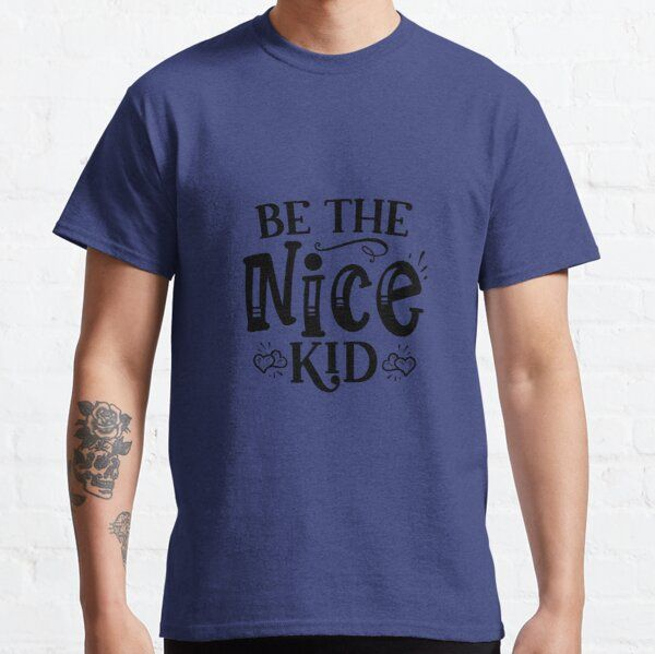 Be The Nice Kid Man Women T-shirts T-Shirt