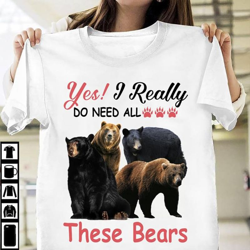 Bears Yes I Really Do Need All These Bears T-Shirt Funny Bears Wild Animal White T Shirt Men And Women S-6XL Cotton