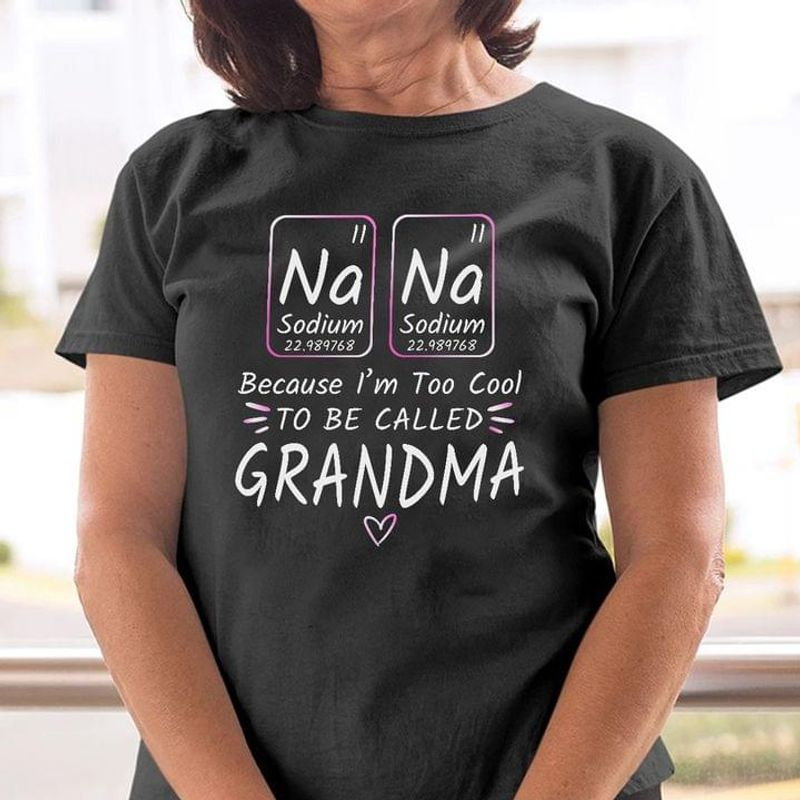 Because I'm Too Cool To Be Called Grandma Best Gift Ideal For Grandma Dark Heather T Shirt Men And Women S-6XL Cotton