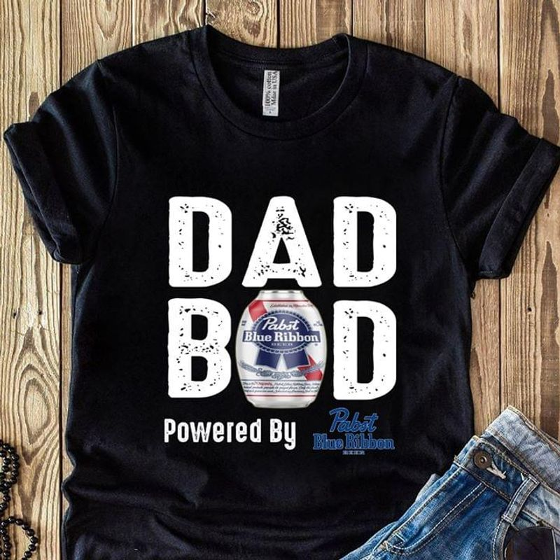 Beer Lover Pabst Blue Ribbon Dad Bad Powered By Pabst Blue Ribbon Black T Shirt Men And Women S-6XL Cotton