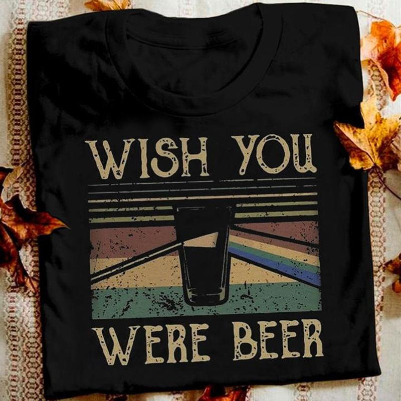 Beer Lover Wish You Were Beer Black T Shirt Men/ Woman S-6XL Cotton