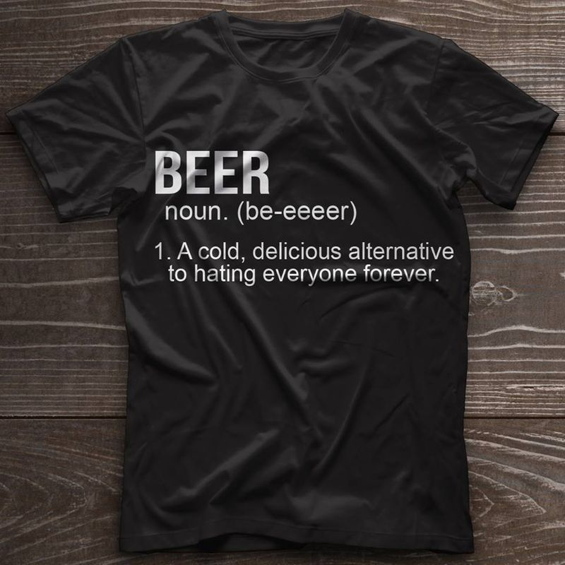 Beer Noun A Cold Delicious Alternative To Hating Everyone Forever T-shirt Black A8