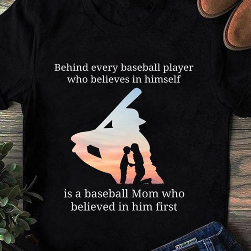 Behind Every Baseball Player Who Believes In Himself Is A Baseball Mom T-shirt Black