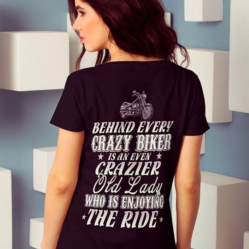 Behind Every Crazy Biker Is An Even Crazier Old Lady Who Is Enjoying The Ride T-shirt Black  A8