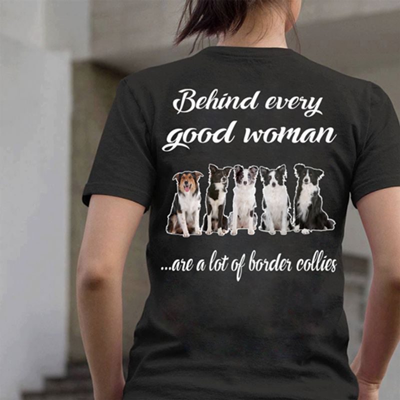 Behind Every Good Women Are A Lot Of Border Collies T-shirt Black A5