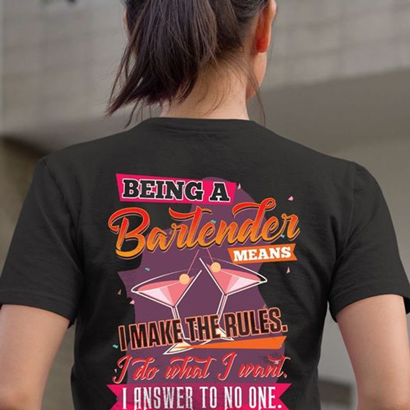 Being A Bartender Means I Do What I Want I Answer To No One  T-shirt Black B1