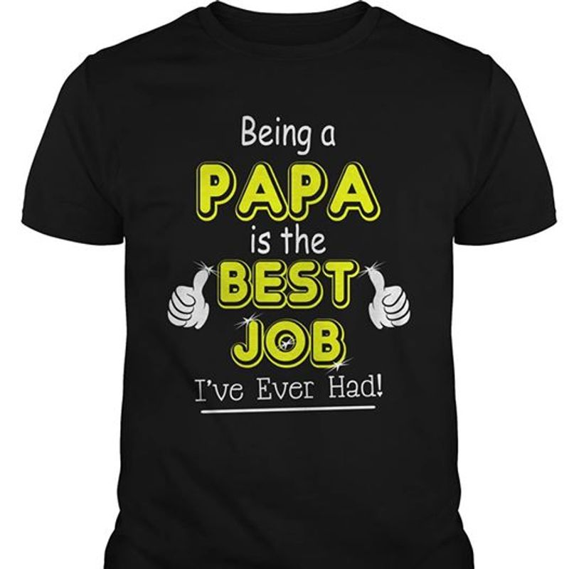 Being A Papa Is The Best Job I Ve Ever Had  T-shirt Black B5
