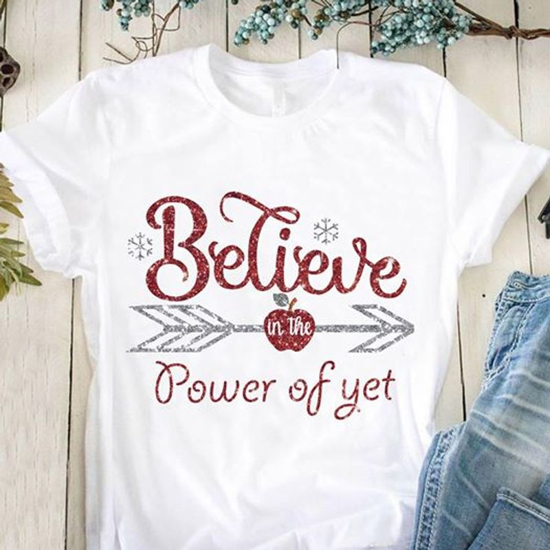 Believe In The Power Of Yet Shirt White B7