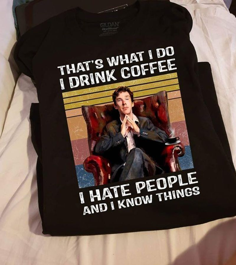 Benedict Cumberbatch That's What I Do I Drink Coffee I Hate People And I Know Things Black T Shirt Men And Women S-6XL Cotton