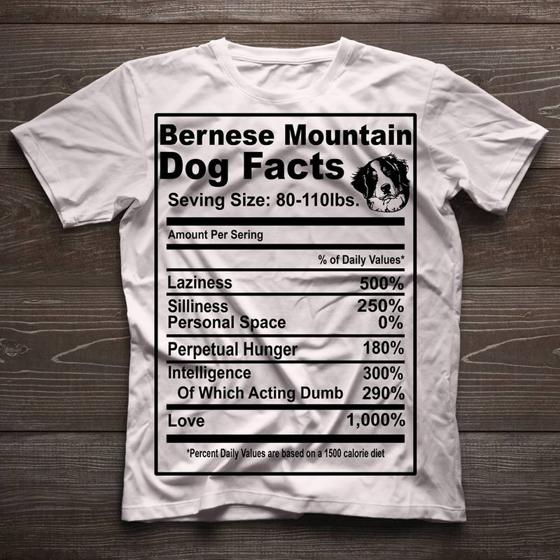 Bernese Moutain Dog Facts Seving Size 80 110ibs Amount Per Sering Love 1000% T-shirt White A4
