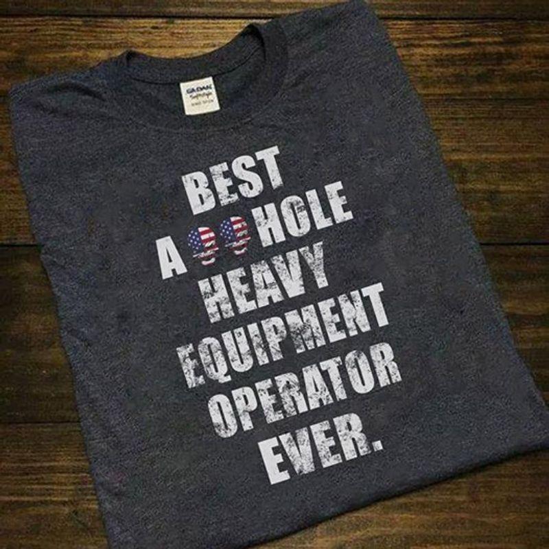 Best Ass Hole Heavy Equipment Operator Ever  T-shirt Black B1