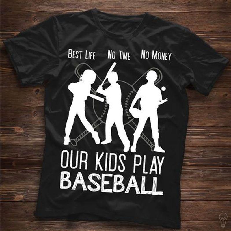 Best Life No Time No Money Our Kids Play Baseball T Shirt Black B4