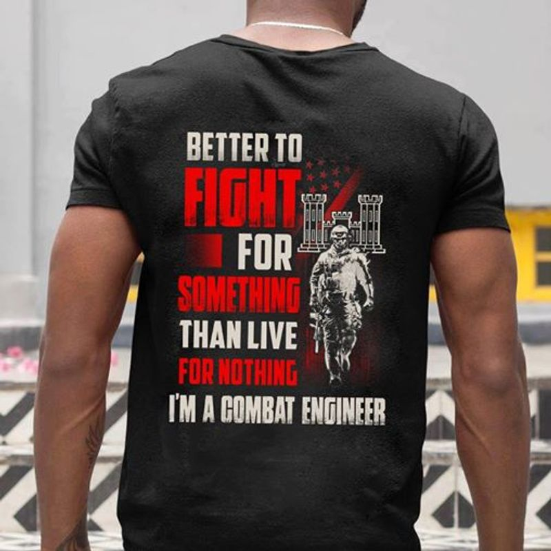 Better To  Fight For Something Than Live For Nothing I Am A Combat Enginner   T-shirt Black B1