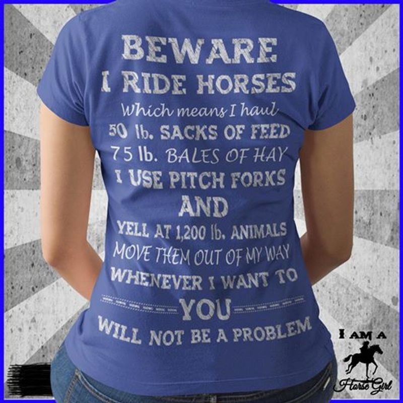Bewaare Ride Horses Which Mean I Haul Use Pitch Porks And You Will Not Be A Problem  T Shirt Blue B1