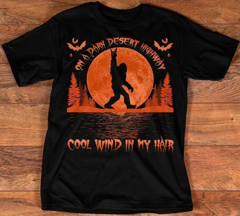 Bigfoot Hallowen Night On A Dark Desert Highway Cool Wind In My Hair Halloween Gift Black T Shirt Men And Women S-6XL Cotton