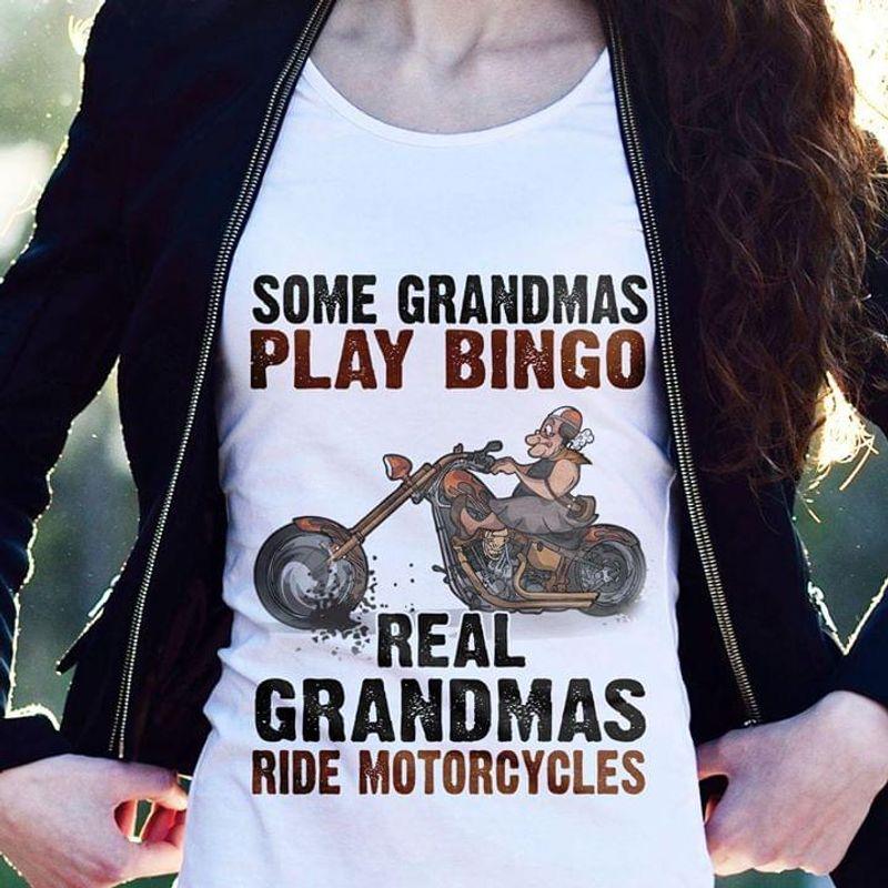 Biker Some Grandmas Play Bingo Real Grandmas Ride Motorcycles White T Shirt S-6XL Mens And Women Clothing