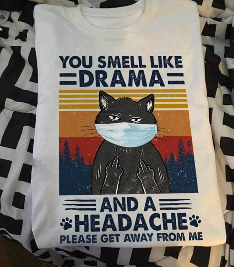 Black Cat And Face Covering You Smell Like A Drama And A Headche White White T Shirt Men And Women S-6XL Cotton