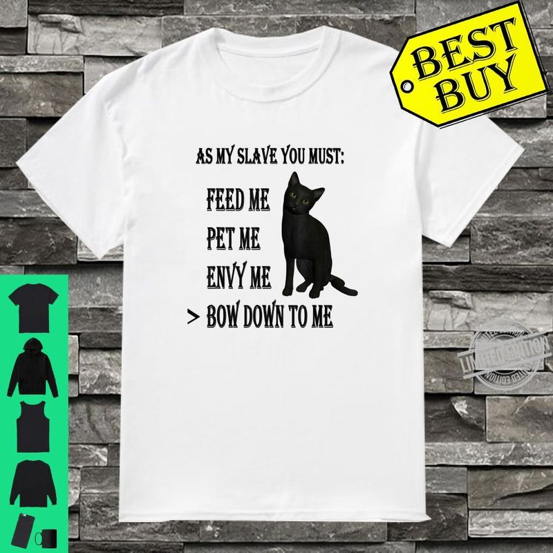 Black Cat As My Slave You Must Feed Me Pet Me Envy Me Bow Down To Me Shirt White