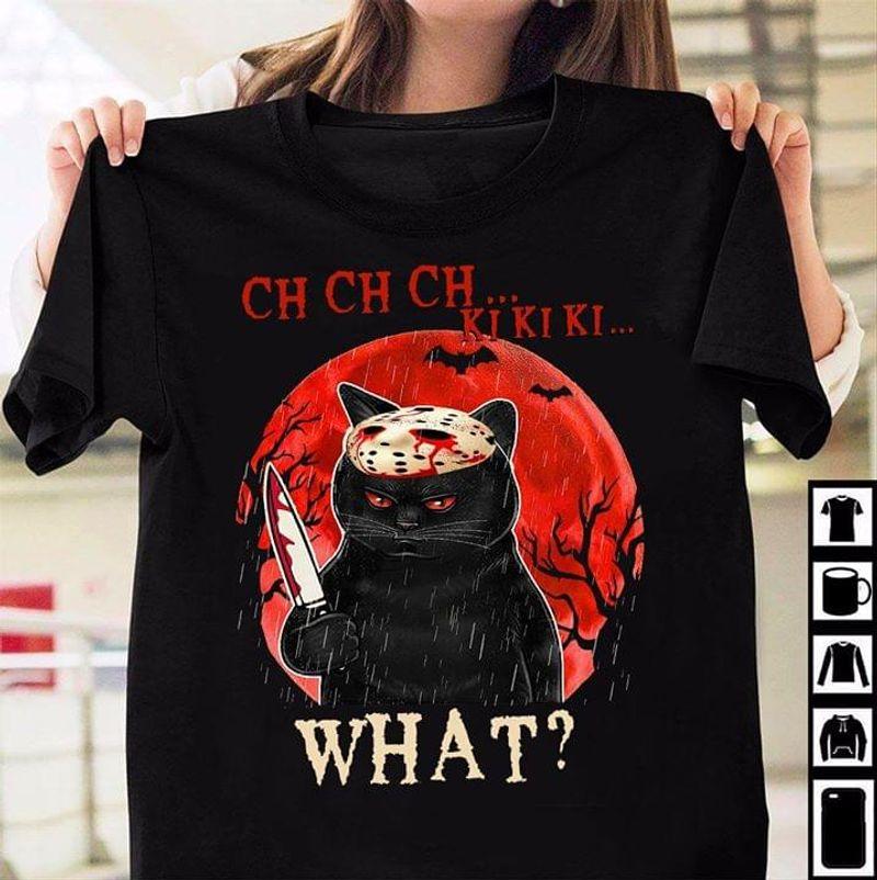 Black Cat Halloween Shirt Ch Ch Ch Ki Ki Ki What Black T Shirt Men And Women S-6XL Cotton