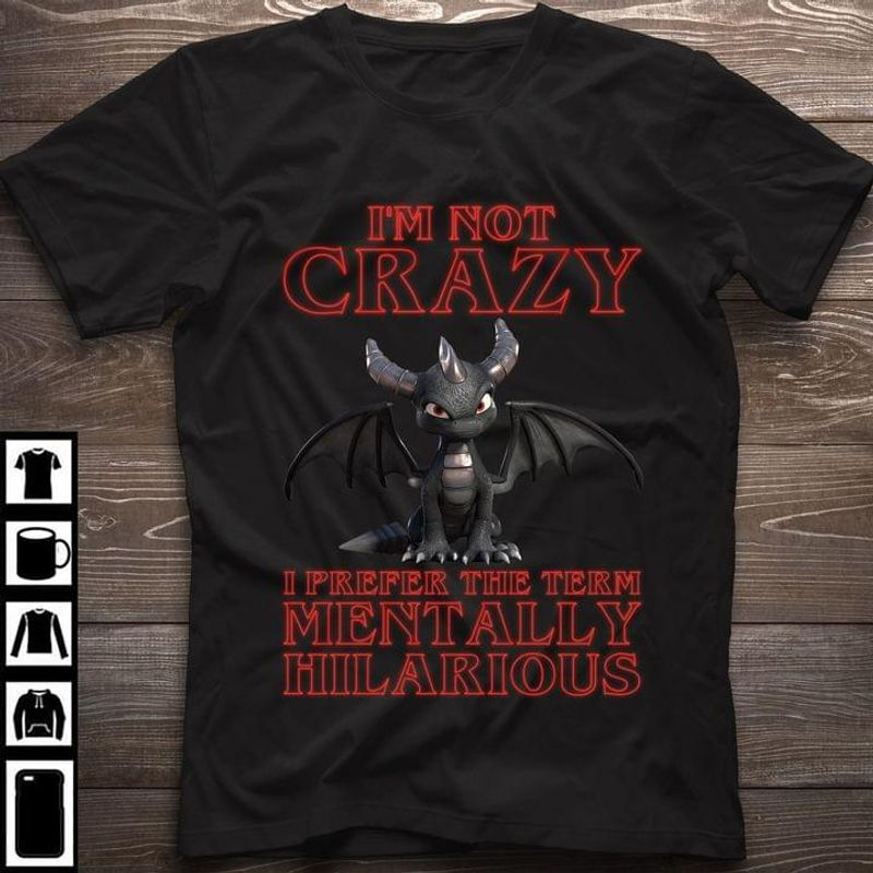 Black Dragon I'm Not Crazy I Prefer The Term Mentally Hilarious Black T Shirt Men And Women S-6XL Cotton