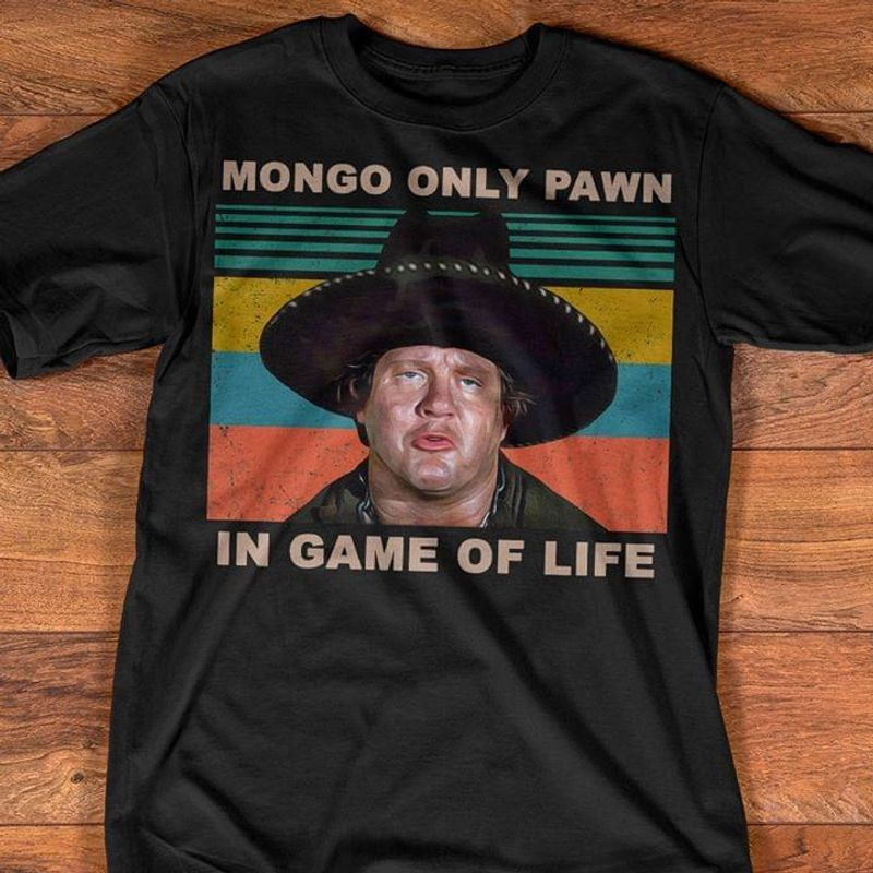 Blazing Saddles Mongo Only Pawn In Game Of Life T-shirt Black