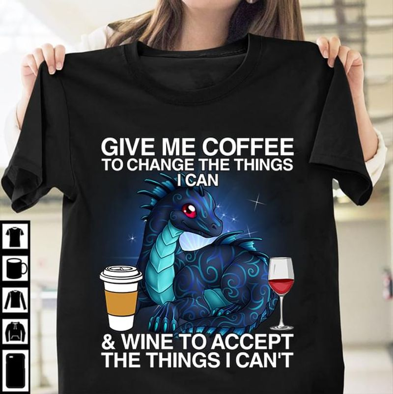 Blue Cute Dragon Wine And Coffee Tee Give Me Coffee To Change The Things I Can Quote Black T Shirt Men And Women S-6XL Cotton