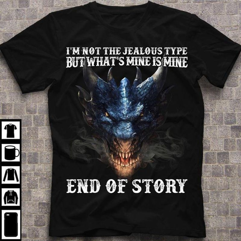 Blue Scary Dragon I'm Not The Jealous Type But What's Mine Is Mine End Of Story Black T Shirt Men And Women S-6XL Cotton
