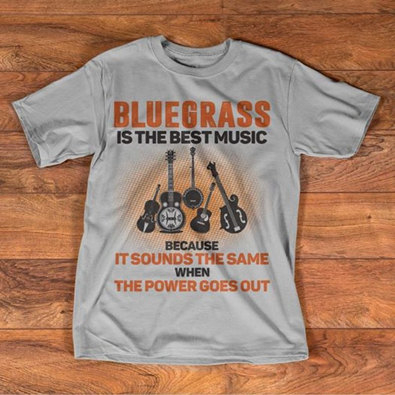 Bluegrass Is The Best Music Because It Sounds The Same When The Power Goes Out  T-shirt Black A5