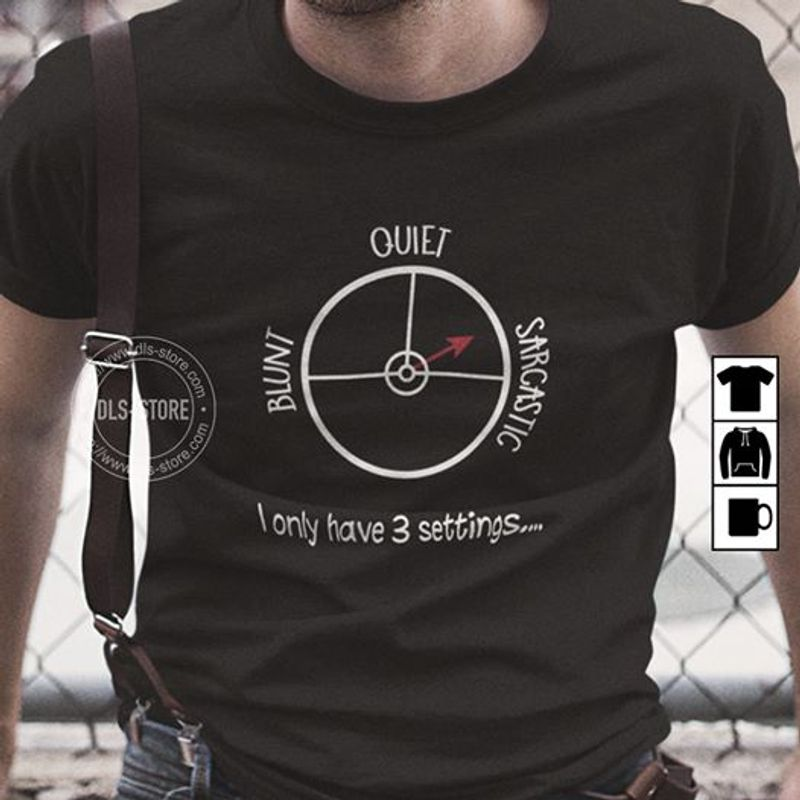 Blunt Quiet Sarcastic I Only Have 3 Settings T-Shirt Black B7