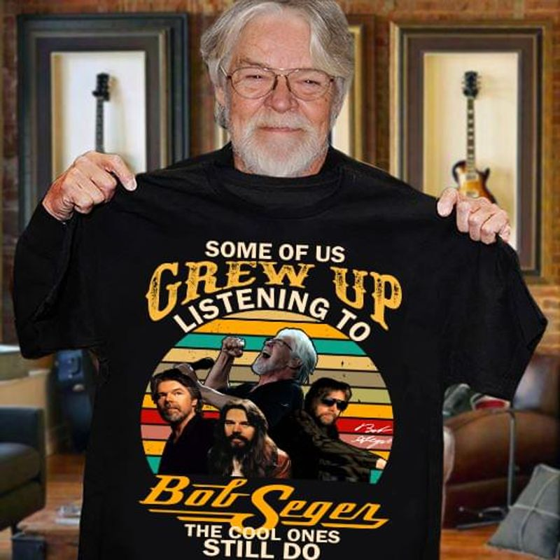 Bob Seger Fans Some Of Us Grew Up Listening To Bob Seger The Cool Ones Still Do Vintage Black T Shirt Men And Women S-6XL Cotton