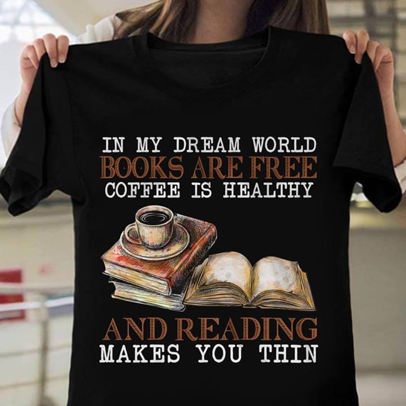 Book & Coffee In My Dream World Books Are Free Cofee Is Heathy And Reading Lover Black T Shirt Men And Women S-6XL Cotton