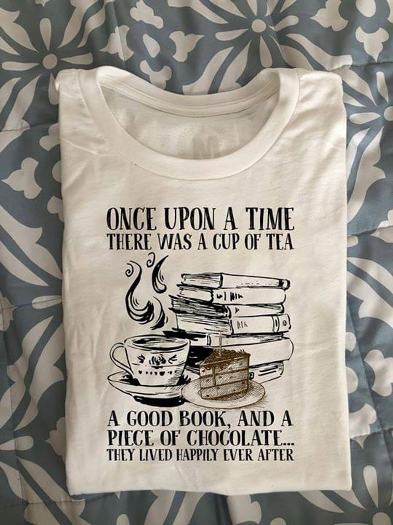 Book Tea Chocolate Once Upon A Time There Was A Cup Of Tea Quote White White T Shirt Men And Women S-6XL Cotton