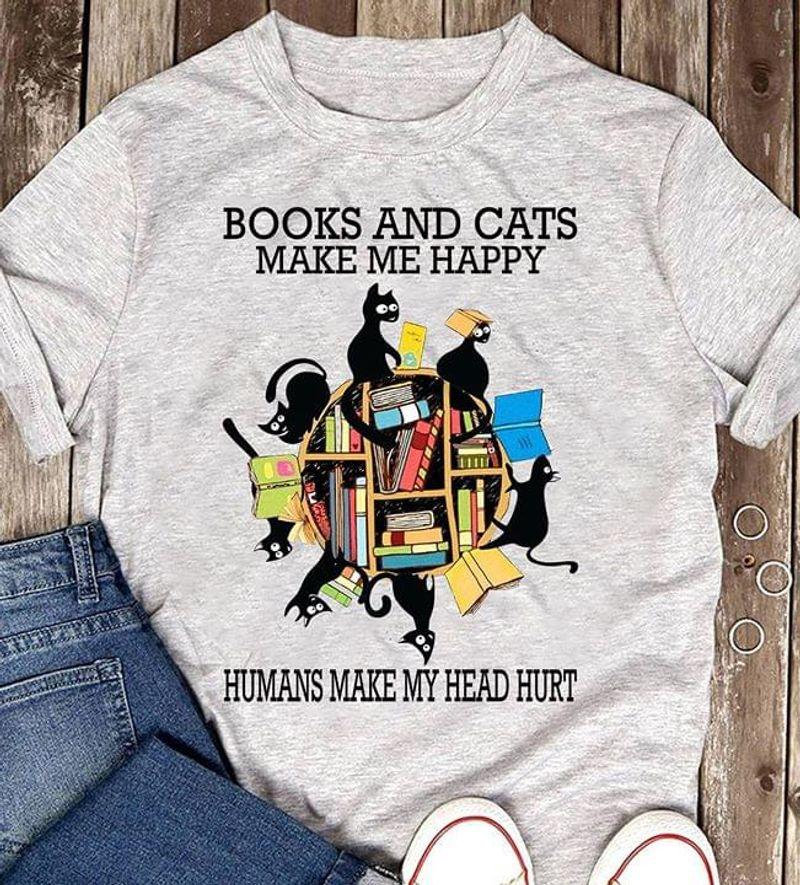 Books And Cats Make Me Happy Human Make My Head Hurt Sport Grey T Shirt Men And Women S-6XL Cotton