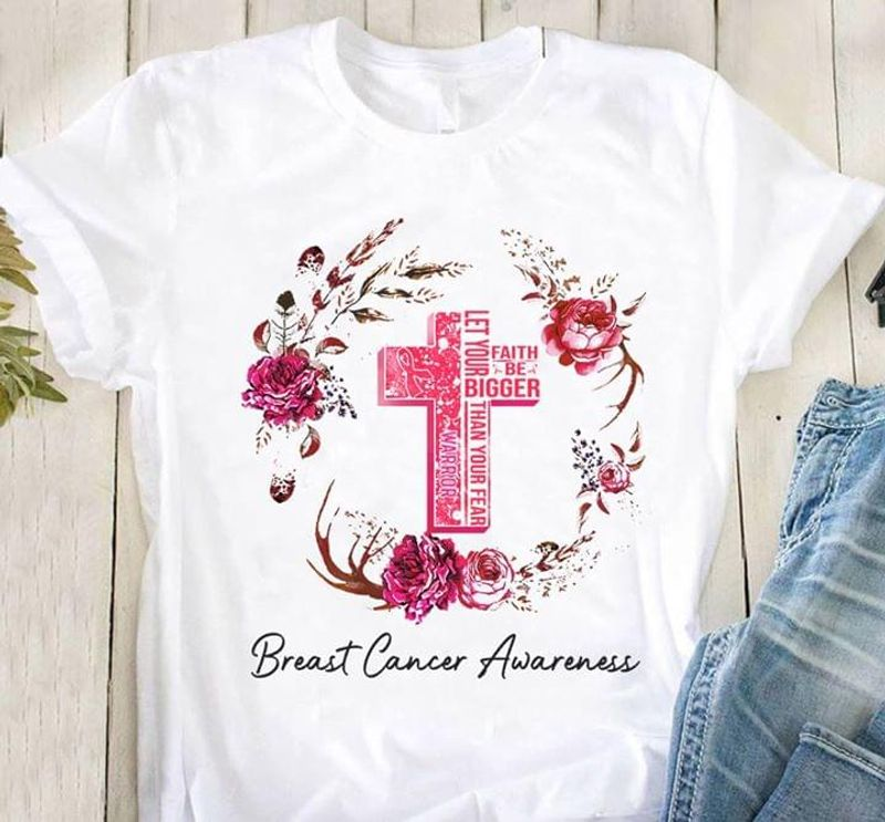 Breast Cancer Community Faith Be Bigger Let Your Than Your Fear White T Shirt Men And Women S-6XL Cotton