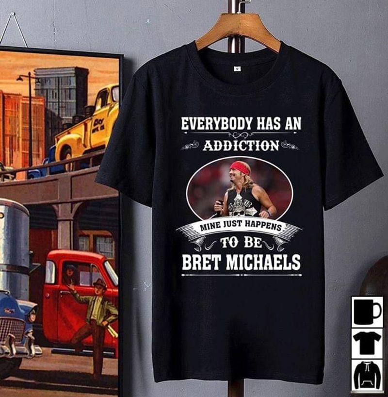 Bret Michaels Everybody Has Addiction Mine Just Happens Be Bret Michaels BlackT Shirt Men/ Woman S-6XL Cotton