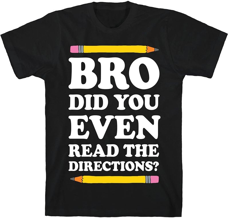 Bro Did You Even Read The Directions T Shirt Black