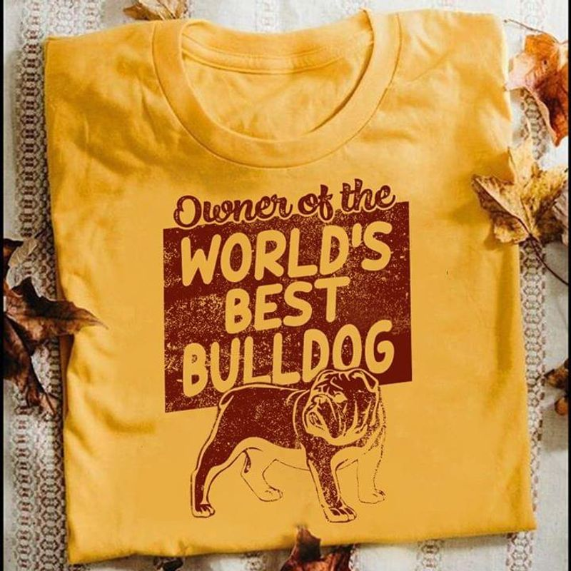 Bulldog Owner Of The World'S Best Bulldog Cute Design For Bulldog Owner Gold T Shirt Men And Women S-6XL Cotton