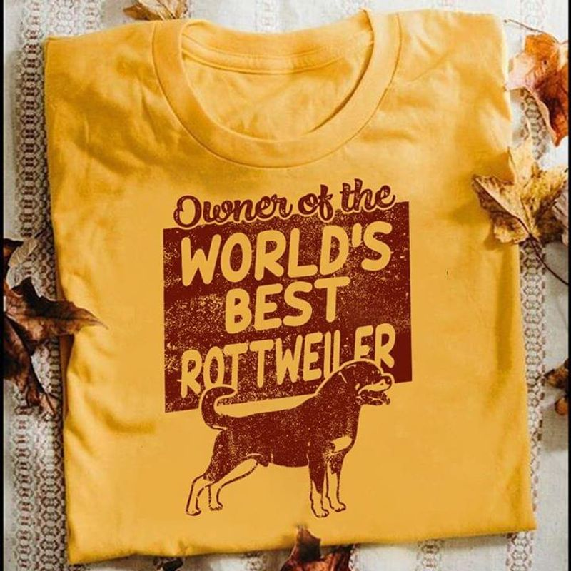 Bulldog Owner Of The World'S Best Rottweiler Suitable Hanging Out The Street Yellow T Shirt Men And Women S-6XL Cotton